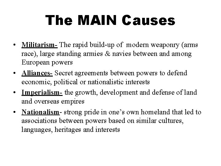 The MAIN Causes • Militarism- The rapid build-up of modern weaponry (arms race), large