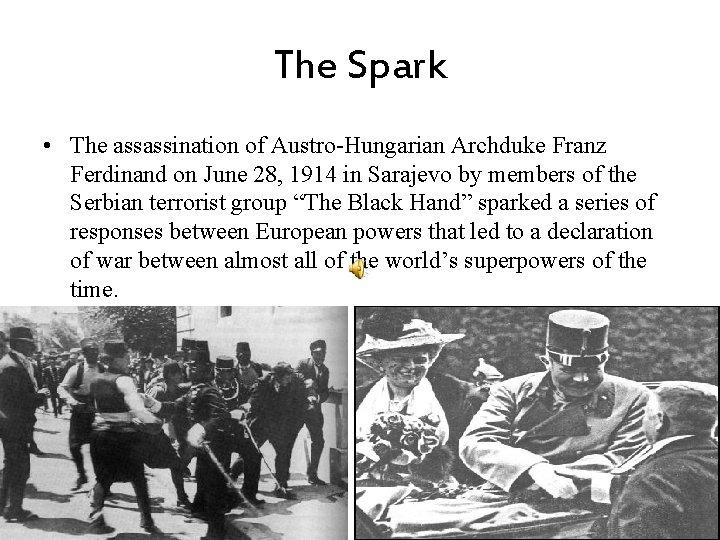The Spark • The assassination of Austro-Hungarian Archduke Franz Ferdinand on June 28, 1914