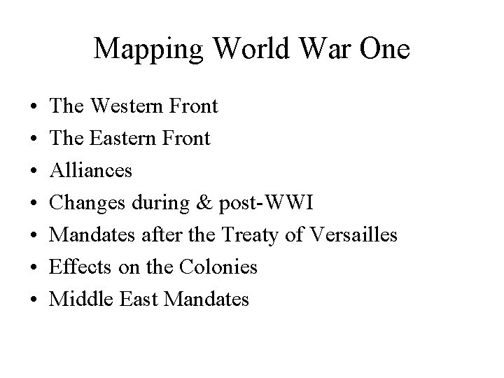 Mapping World War One • • The Western Front The Eastern Front Alliances Changes