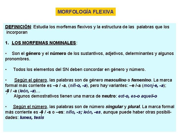 MORFOLOGÍA FLEXIVA DEFINICIÓN: Estudia los morfemas flexivos y la estructura de las palabras que