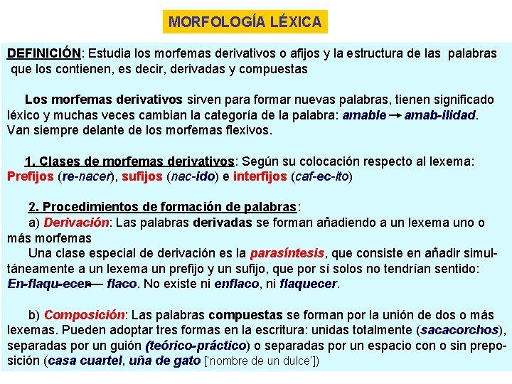 MORFOLOGÍA LÉXICA DEFINICIÓN: Estudia los morfemas derivativos o afijos y la estructura de las