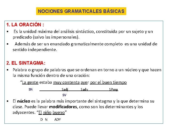 NOCIONES GRAMATICALES BÁSICAS 1. LA ORACIÓN : • Es la unidad máxima del análisis