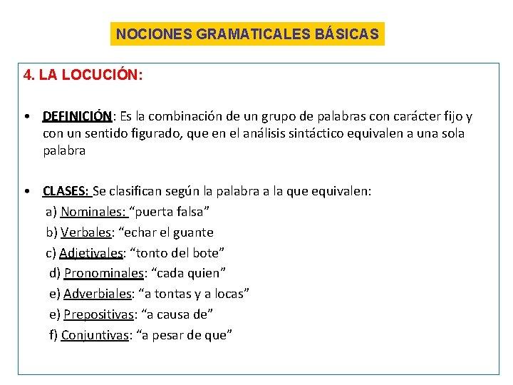 NOCIONES GRAMATICALES BÁSICAS 4. LA LOCUCIÓN: • DEFINICIÓN: Es la combinación de un grupo