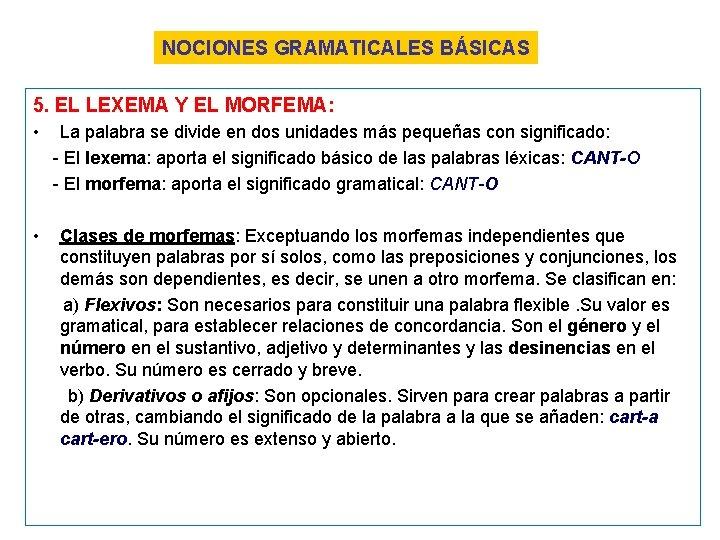 NOCIONES GRAMATICALES BÁSICAS 5. EL LEXEMA Y EL MORFEMA: • • La palabra se