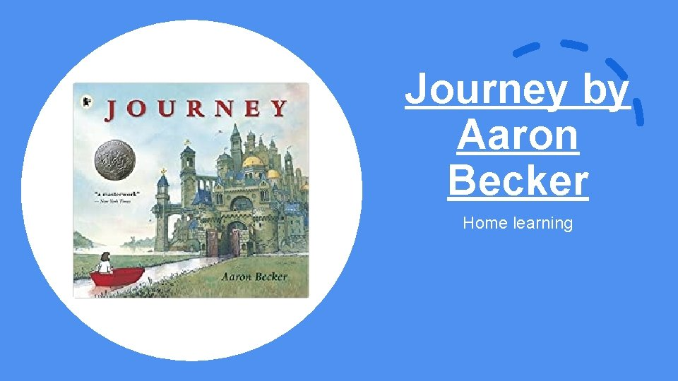 Journey by Aaron Becker Home learning