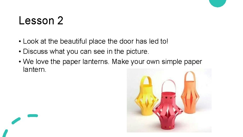Lesson 2 • Look at the beautiful place the door has led to! •