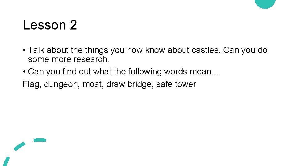 Lesson 2 • Talk about the things you now know about castles. Can you
