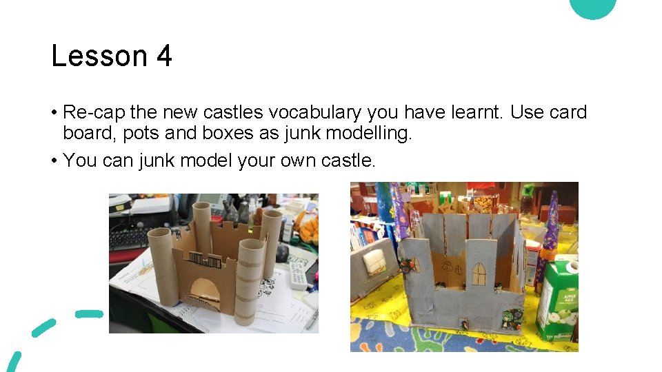 Lesson 4 • Re-cap the new castles vocabulary you have learnt. Use card board,