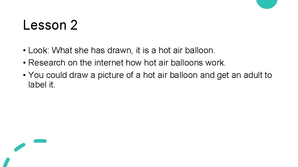 Lesson 2 • Look: What she has drawn, it is a hot air balloon.