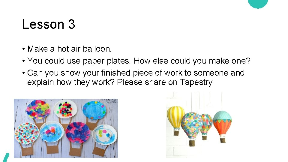 Lesson 3 • Make a hot air balloon. • You could use paper plates.
