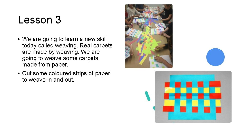 Lesson 3 • We are going to learn a new skill today called weaving.