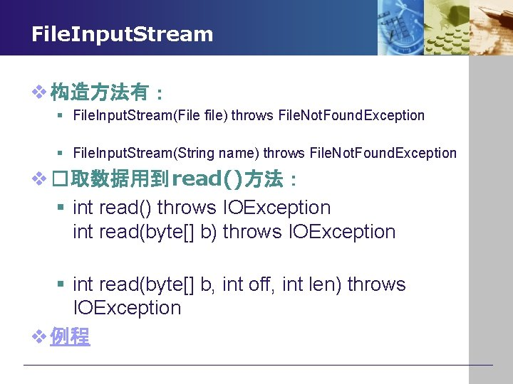 File. Input. Stream v 构造方法有: § File. Input. Stream(File file) throws File. Not. Found.