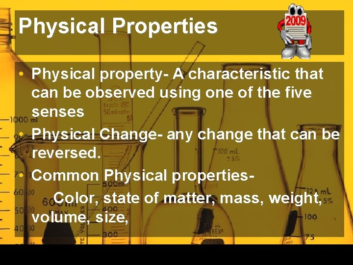 Physical Properties • Physical property- A characteristic that can be observed using one of