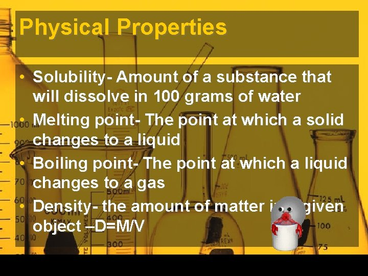 Physical Properties • Solubility- Amount of a substance that will dissolve in 100 grams
