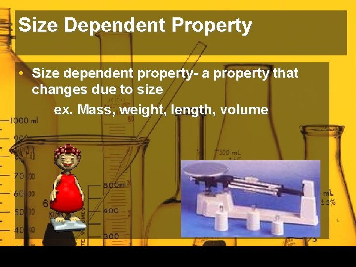 Size Dependent Property • Size dependent property- a property that changes due to size