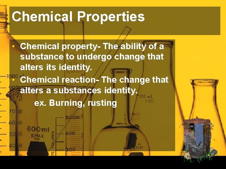 Chemical Properties • Chemical property- The ability of a substance to undergo change that