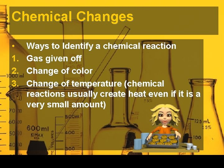 Chemical Changes • 1. 2. 3. Ways to Identify a chemical reaction Gas given