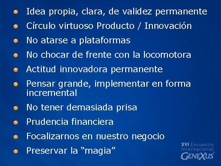Idea propia, clara, de validez permanente Círculo virtuoso Producto / Innovación No atarse a
