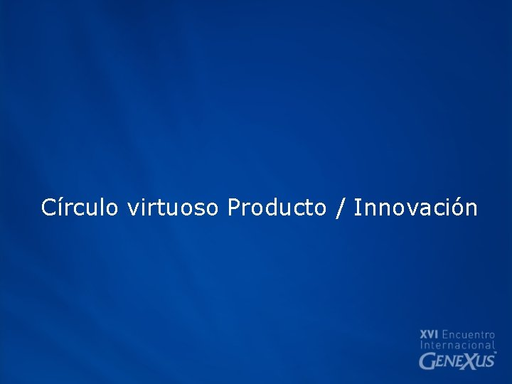 Círculo virtuoso Producto / Innovación
