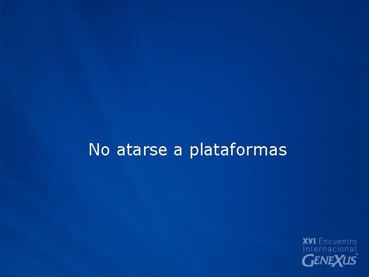 No atarse a plataformas