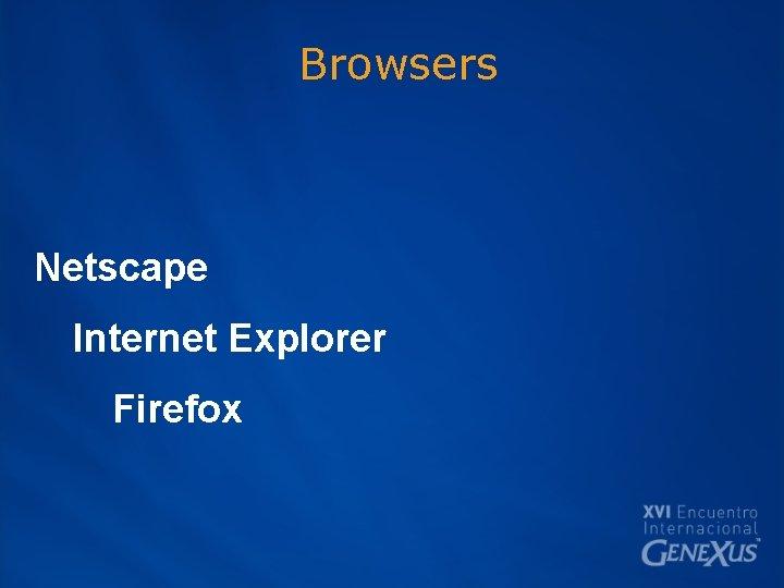 Browsers Netscape Internet Explorer Firefox