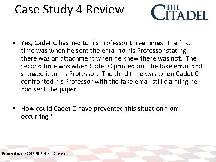 Case Study 4 Review • Yes, Cadet C has lied to his Professor three