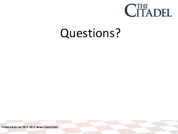 Questions? Prepared by the 2012 -2013 Honor Committee