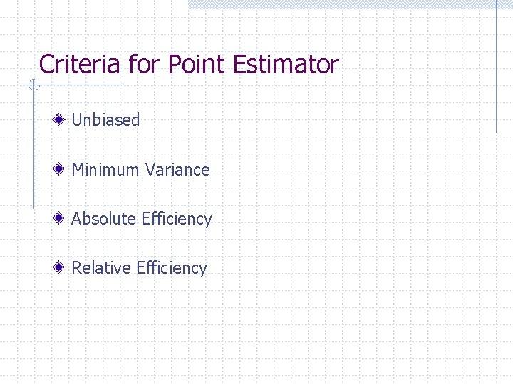 Criteria for Point Estimator Unbiased Minimum Variance Absolute Efficiency Relative Efficiency