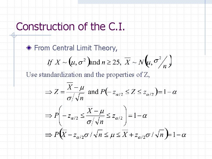 Construction of the C. I. From Central Limit Theory, Use standardization and the properties