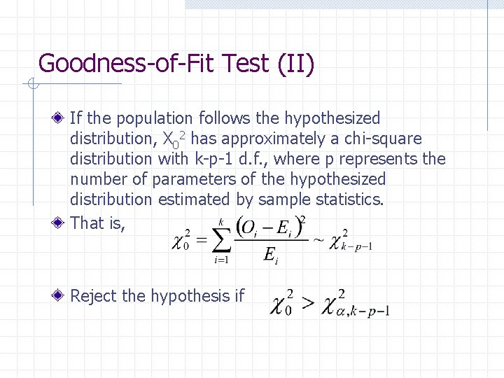 Goodness-of-Fit Test (II) If the population follows the hypothesized distribution, X 02 has approximately