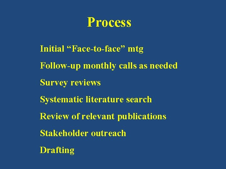 """Process Initial """"Face-to-face"""" mtg Follow-up monthly calls as needed Survey reviews Systematic literature search"""