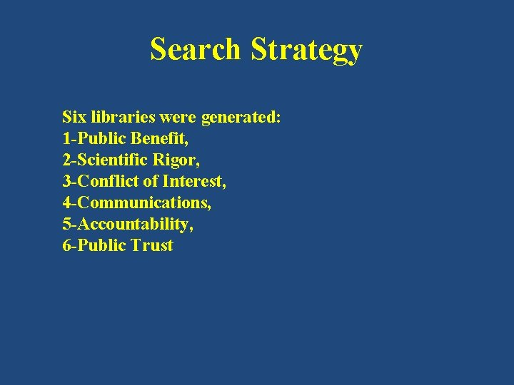 Search Strategy Six libraries were generated: 1 -Public Benefit, 2 -Scientific Rigor, 3 -Conflict