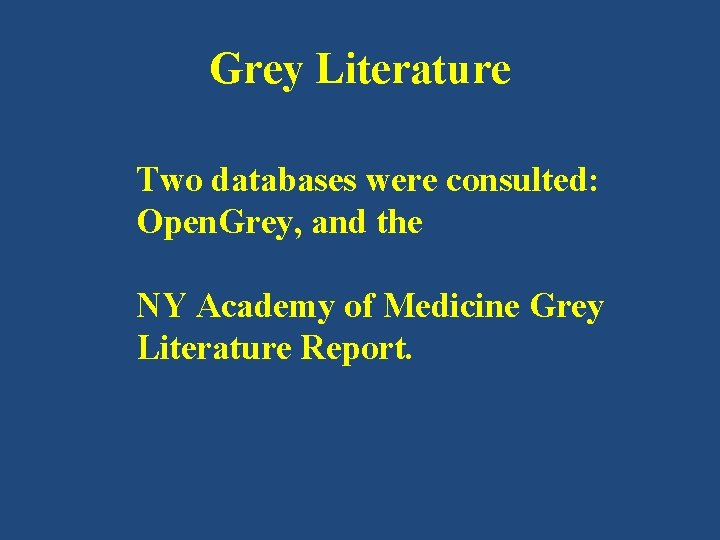Grey Literature Two databases were consulted: Open. Grey, and the NY Academy of Medicine