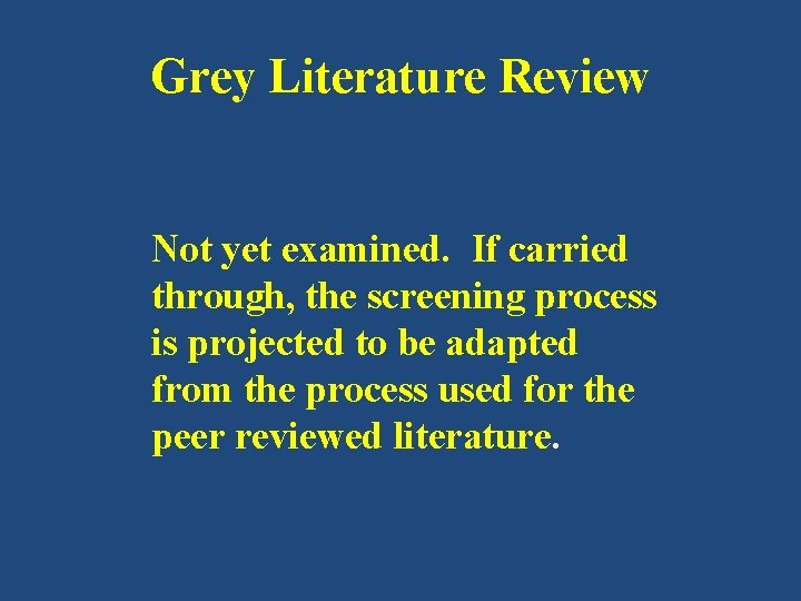 Grey Literature Review Not yet examined. If carried through, the screening process is projected