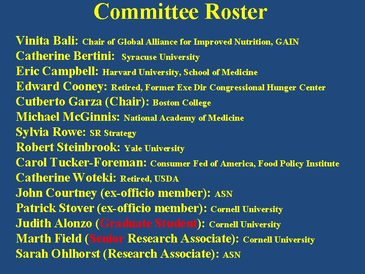 Committee Roster Vinita Bali: Chair of Global Alliance for Improved Nutrition, GAIN Catherine Bertini: