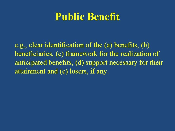 Public Benefit e. g. , clear identification of the (a) benefits, (b) beneficiaries, (c)