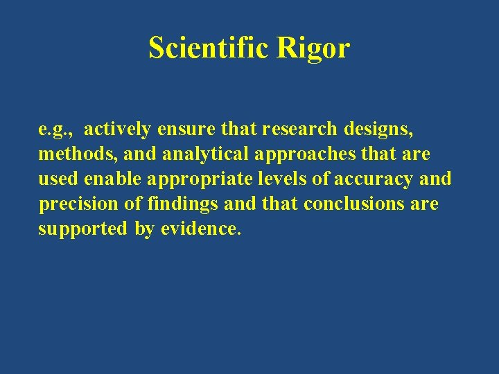 Scientific Rigor e. g. , actively ensure that research designs, methods, and analytical approaches