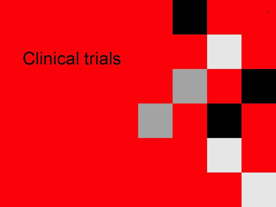 14 Clinical trials