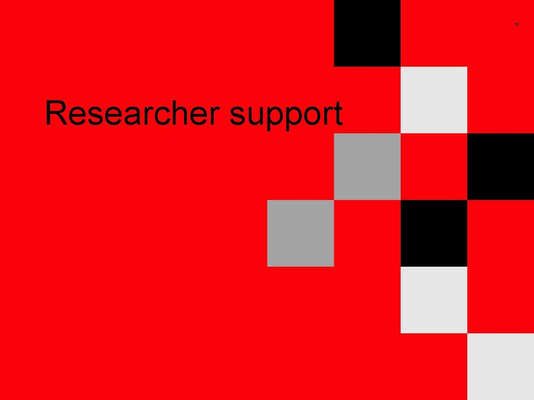 16 Researcher support