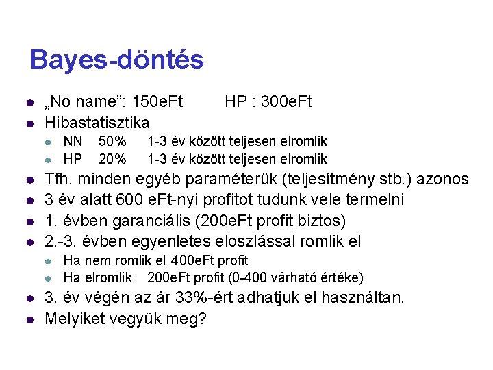 """Bayes-döntés """"No name"""": 150 e. Ft Hibastatisztika 50% 20% 1 -3 év között teljesen"""