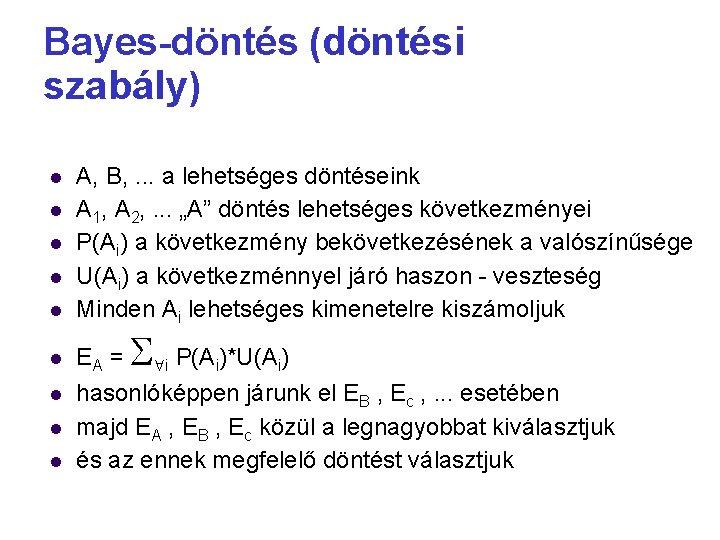 Bayes-döntés (döntési szabály) A, B, . . . a lehetséges döntéseink A 1, A