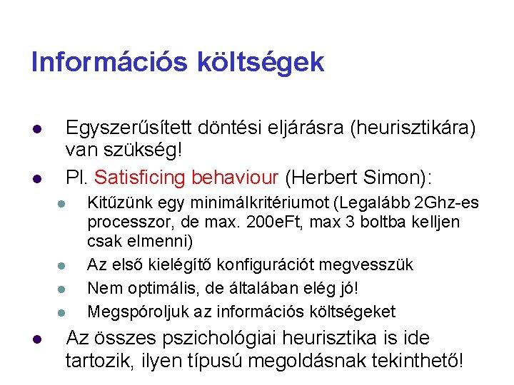 Információs költségek Egyszerűsített döntési eljárásra (heurisztikára) van szükség! Pl. Satisficing behaviour (Herbert Simon): Kitűzünk