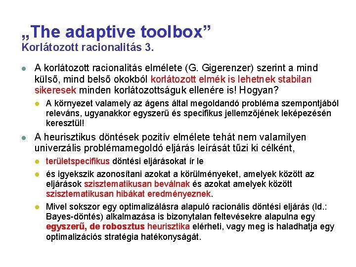 """""""The adaptive toolbox"""" Korlátozott racionalitás 3. A korlátozott racionalitás elmélete (G. Gigerenzer) szerint a"""