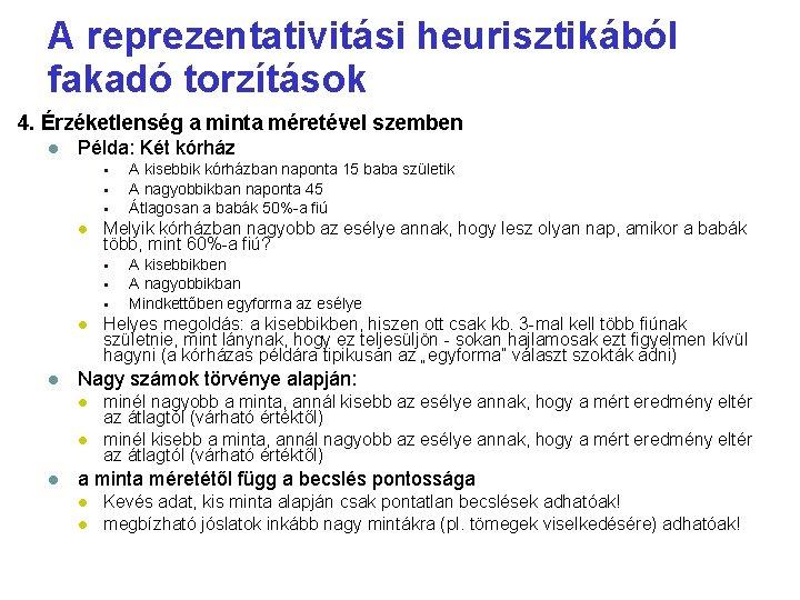 A reprezentativitási heurisztikából fakadó torzítások 4. Érzéketlenség a minta méretével szemben Példa: Két kórház