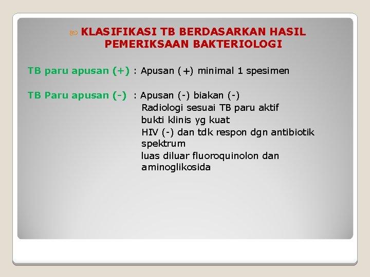 KLASIFIKASI TB BERDASARKAN HASIL PEMERIKSAAN BAKTERIOLOGI TB paru apusan (+) : Apusan (+)