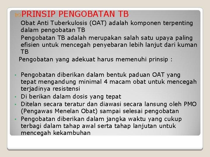 PRINSIP PENGOBATAN TB Obat Anti Tuberkulosis (OAT) adalah komponen terpenting dalam pengobatan TB