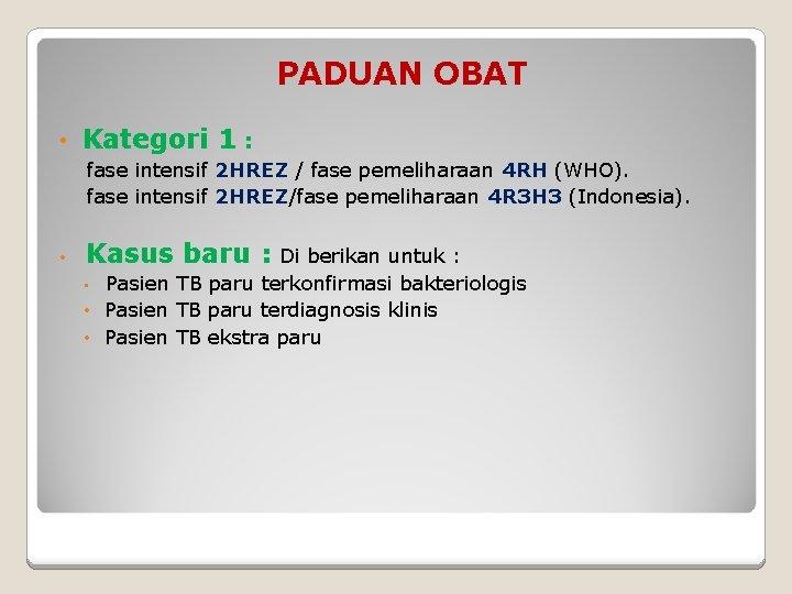 PADUAN OBAT • Kategori 1 : fase intensif 2 HREZ / fase pemeliharaan 4