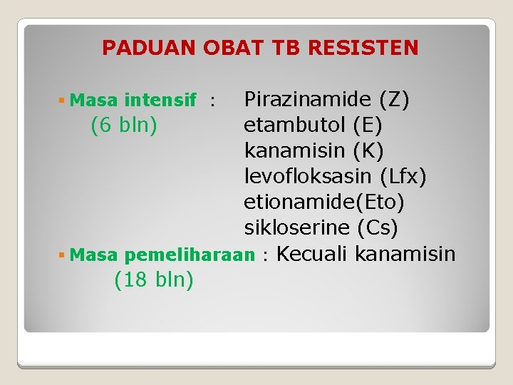 PADUAN OBAT TB RESISTEN Pirazinamide (Z) (6 bln) etambutol (E) kanamisin (K) levofloksasin (Lfx)