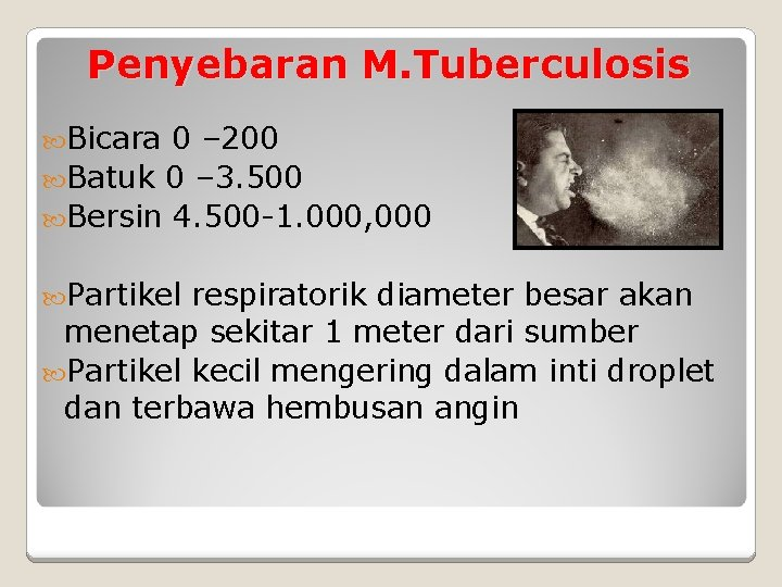 Penyebaran M. Tuberculosis Bicara 0 – 200 Batuk 0 – 3. 500 Bersin 4.