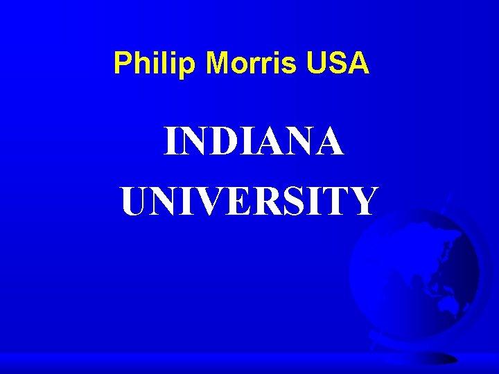Philip Morris USA INDIANA UNIVERSITY